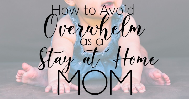 How to Avoid Overwhelm as a Stay-at-Home Mom